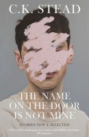 The Name on the Door is Not Mine by C.K. Stead